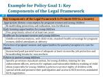 example for policy goal 1 key components of the legal framework