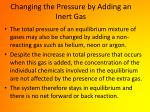changing the pressure by adding an inert gas
