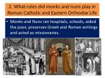 2 what roles did monks and nuns play in roman catholic and eastern orthodox life