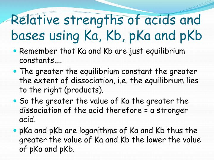 Relative strengths of acids and bases using Ka, Kb,