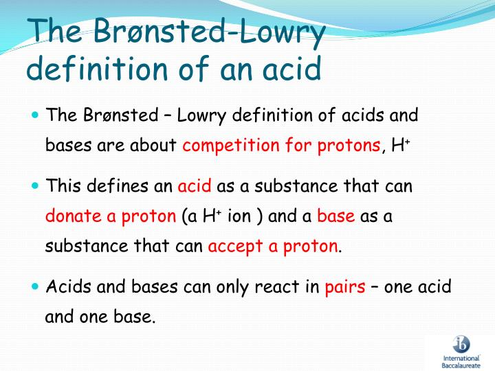 The Brønsted-Lowry definition of an acid