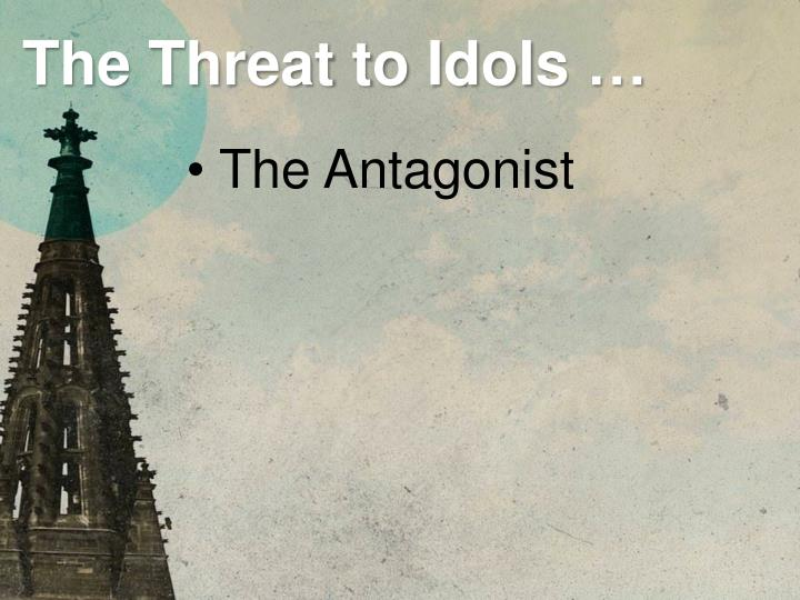 The threat to idols