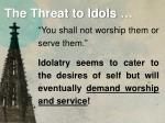 the threat to idols5