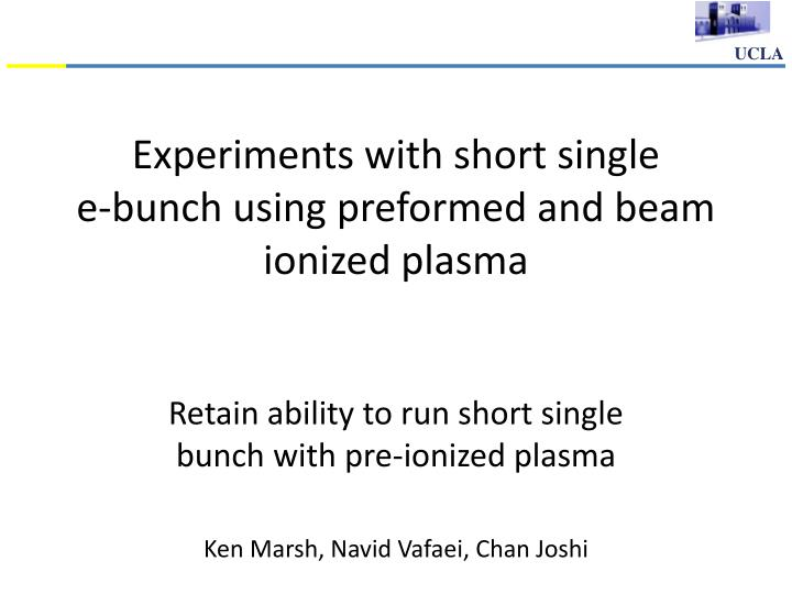 experiments with short single e bunch using preformed and beam ionized plasma n.