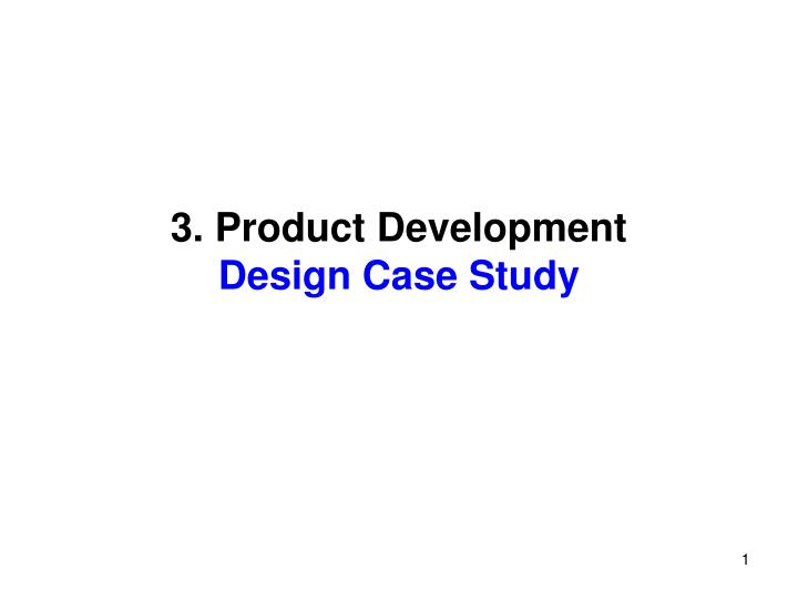 3 product development design case study n.
