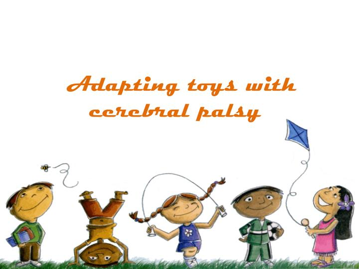 a dapting toys with cerebral palsy n.