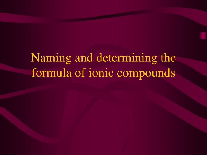 naming and determining the formula of ionic compounds n.