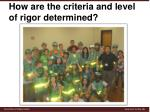 how are the criteria and level of rigor determined