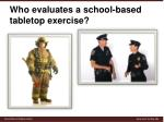 who evaluates a school based tabletop exercise