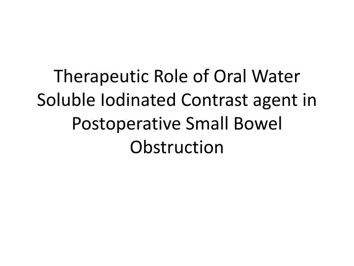 Therapeutic Role of Oral Water Soluble Iodinated Contrast agent in Postoperative Small Bowel Obstruc...