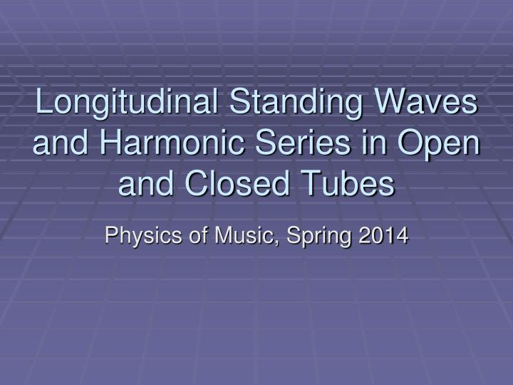 longitudinal standing waves and harmonic series in open and closed tubes n.