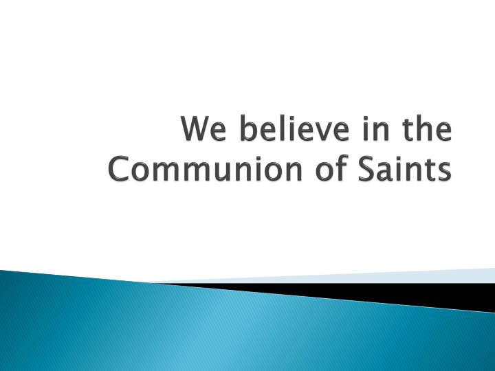we believe in the communion of saints n.