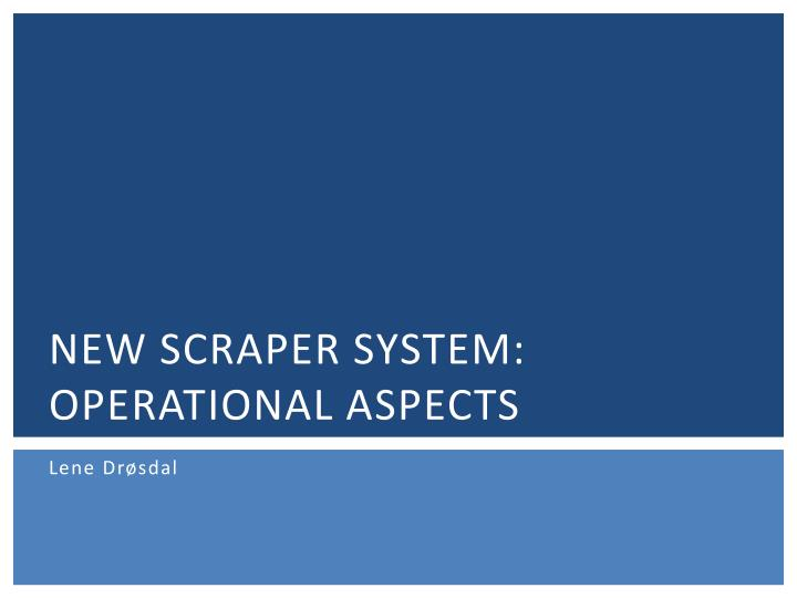new scraper system operational aspects n.
