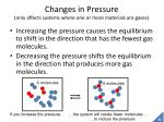 changes in pressure only affects systems where one or more materials are gases