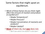 some factors that might upset an equilibrium