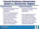 potential problemas administrative system vs nominal imm registry