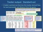 tracker output standard out