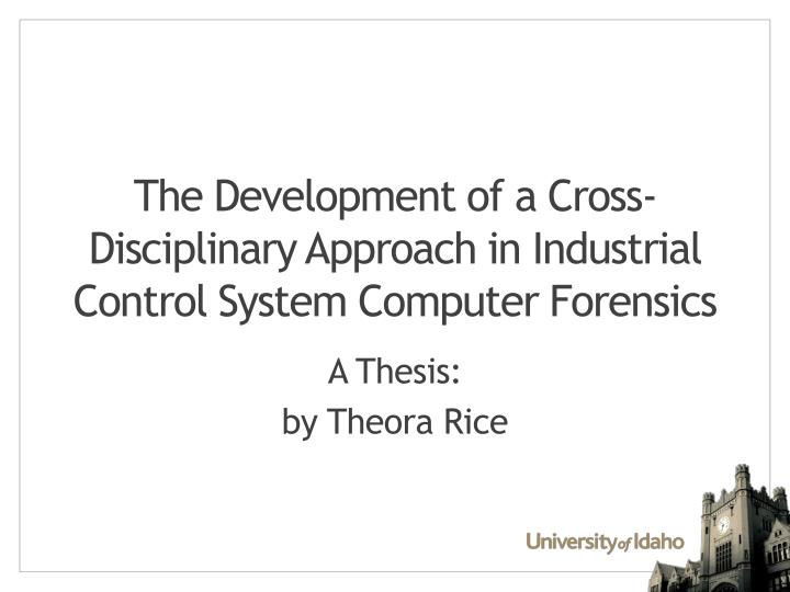 the development of a cross disciplinary approach in industrial control system computer forensics n.