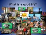 what is a good life