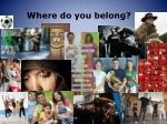 where do you belong