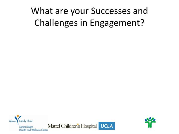What are your Successes and Challenges in Engagement?