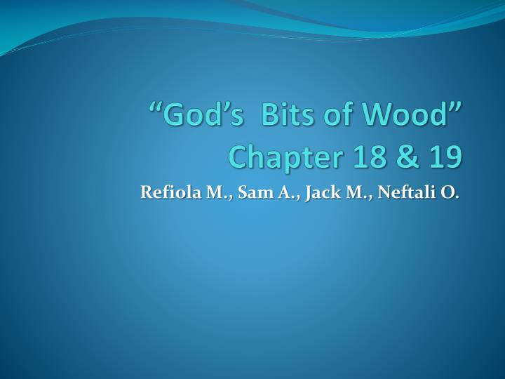 god's bits of the wood His first novel was god's bits of wood and he began writing it after he  participated at a railroad strike xala was published in 1973 and the.