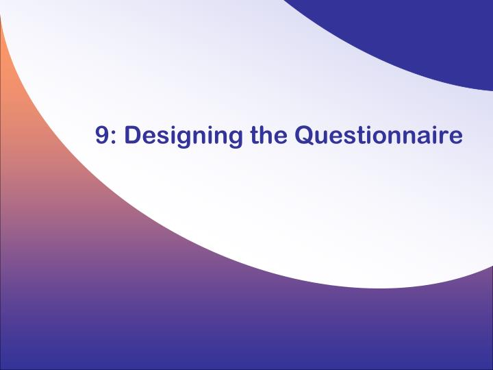 9 designing the questionnaire