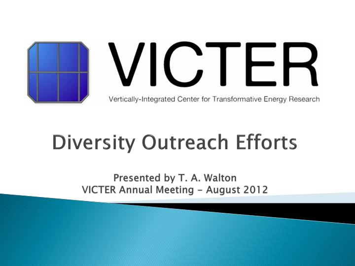 diversity outreach efforts presented by t a walton victer annual meeting august 2012 n.