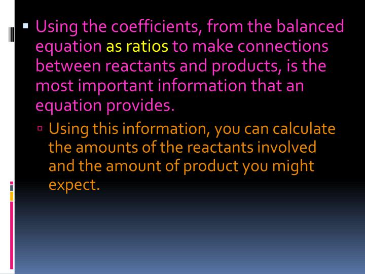 Using the coefficients, from the balanced equation