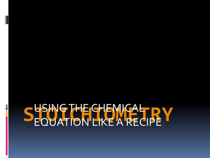 Using the chemical equation like a recipe