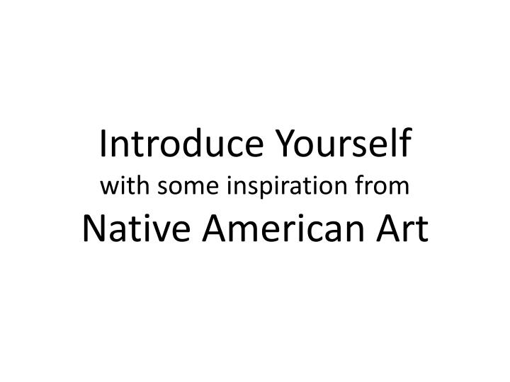 introduce yourself with some inspiration from native american art n.