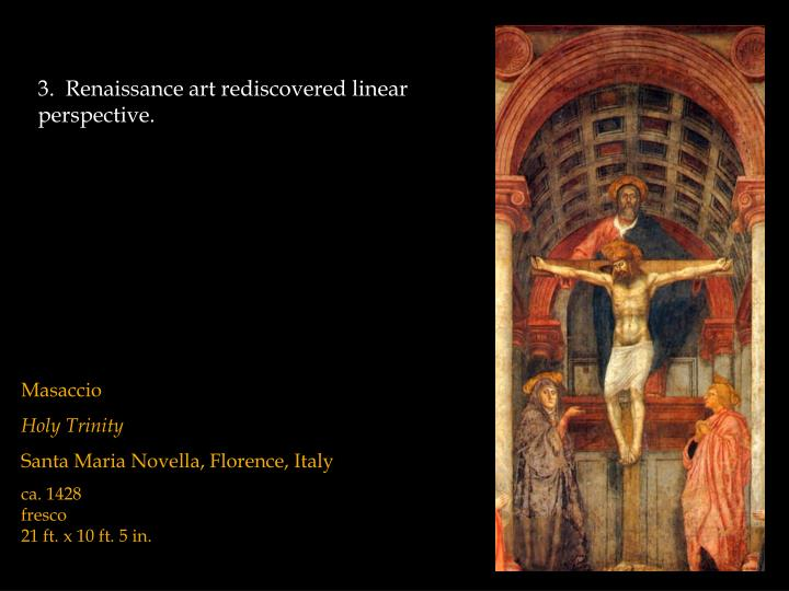 3.  Renaissance art rediscovered linear perspective.