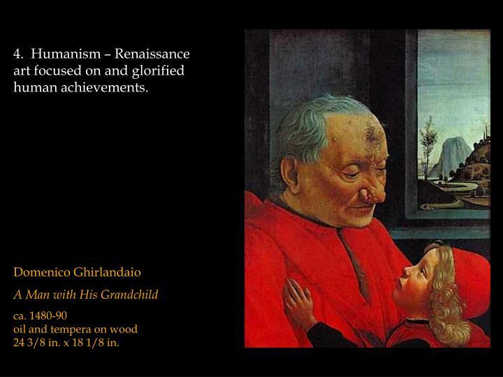 4.  Humanism – Renaissance art focused on and glorified human achievements.