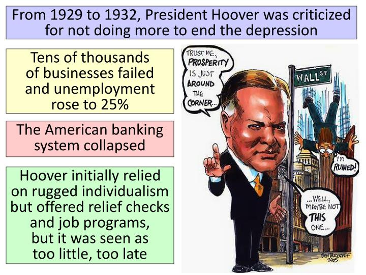 From 1929 to 1932, President Hoover was criticized for not doing more to end the depression