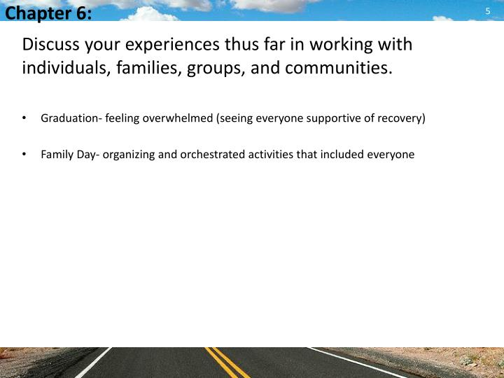 Discuss your experiences thus far in working with individuals, families, groups, and communities.