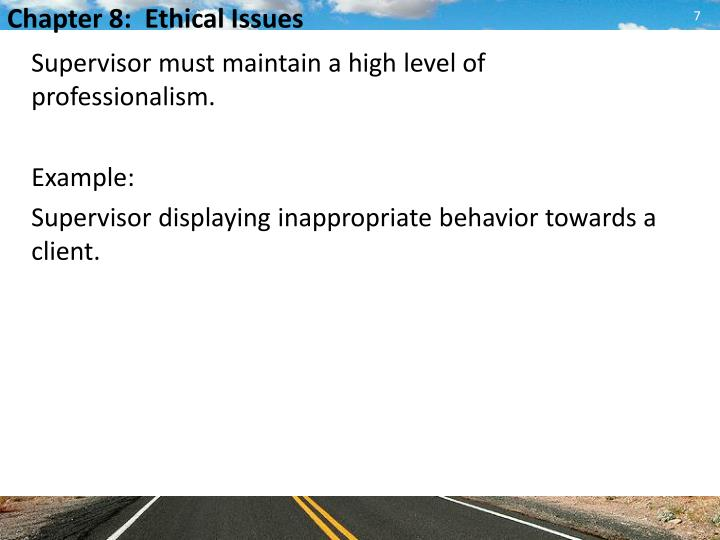 Supervisor must maintain a high level of professionalism.