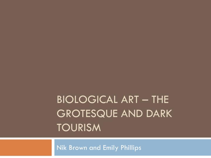 biological art the grotesque and dark tourism n.