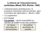 la th orie de l interactionnisme symbolique mead 1934 blumer 1969