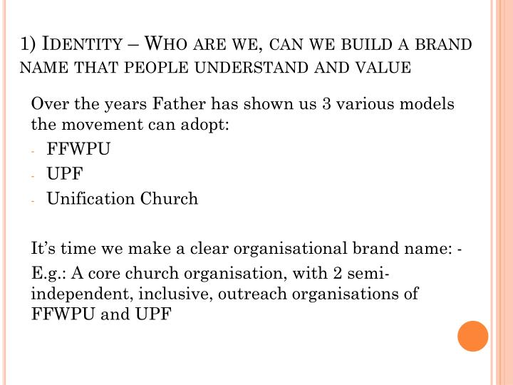 1) Identity – Who are we, can we build a brand name that people understand and value