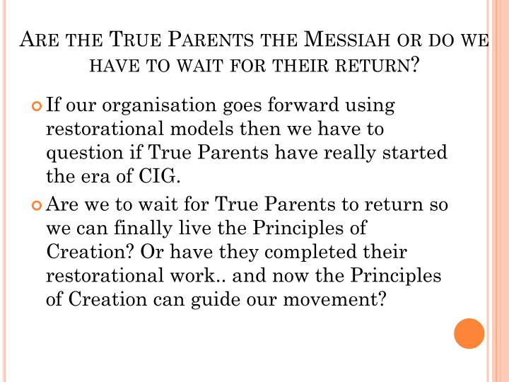 Are the True Parents the Messiah or do we have to wait for their return?