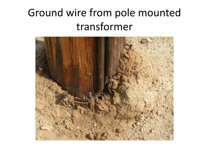 Ground wire from pole mounted transformer