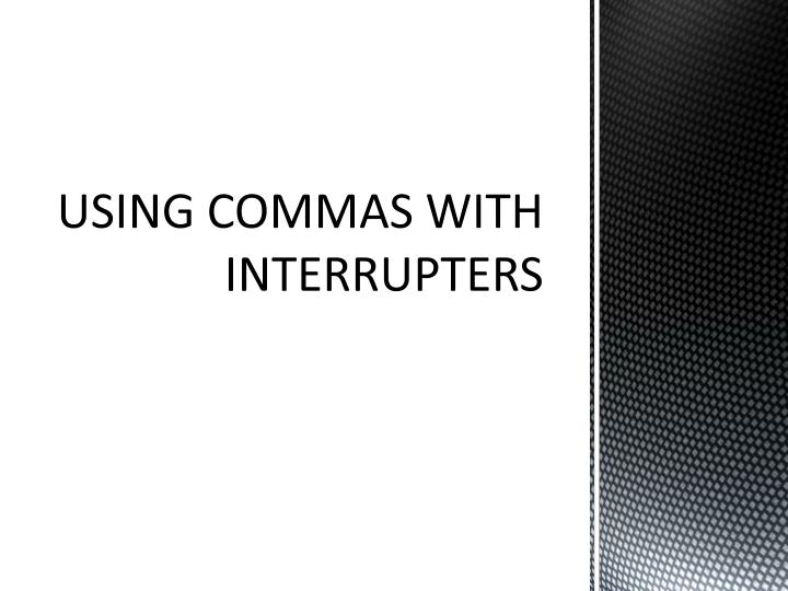 using commas with interrupters n.