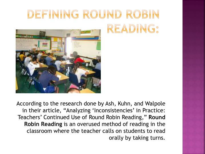 "According to the research done by Ash, Kuhn, and Walpole in their article, ""Analyzing 'Inconsistencies' in Practice: Teachers' Continued Use of Round Robin Reading,"""