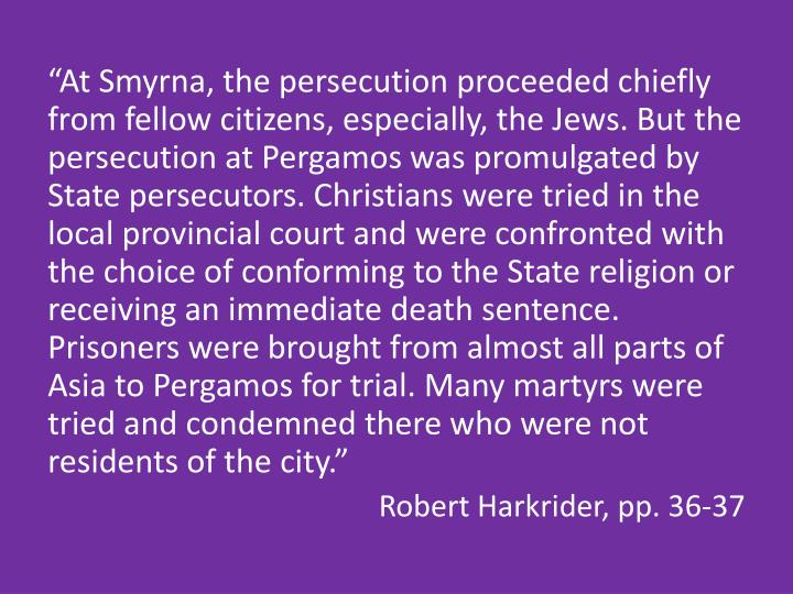 """""""At Smyrna, the persecution proceeded chiefly from fellow citizens, especially, the Jews. But the persecution at"""
