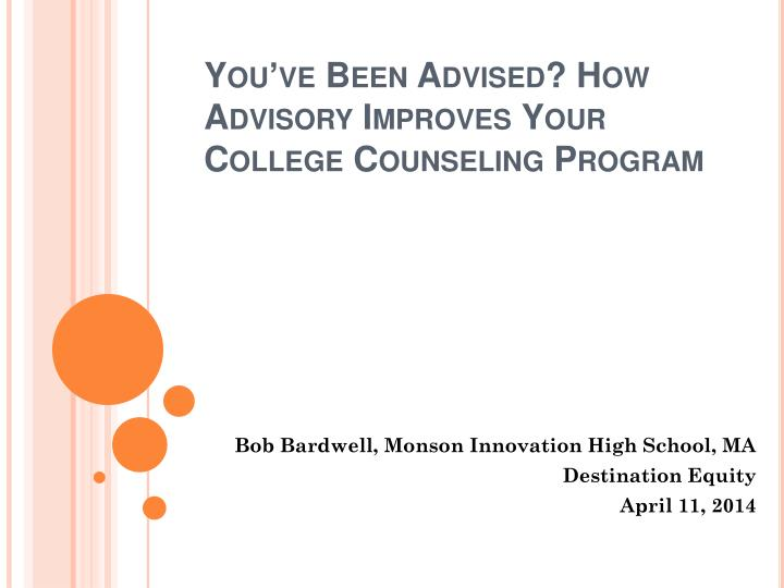 You ve been advised how advisory improves your college counseling program