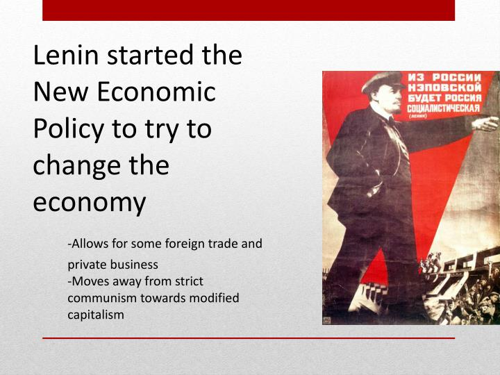 Lenin started the New Economic Policy to try to change the economy