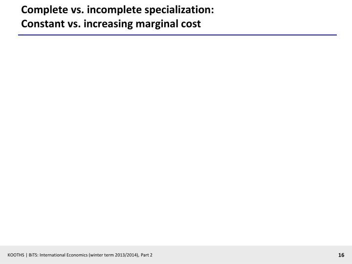Complete vs. incomplete specialization: