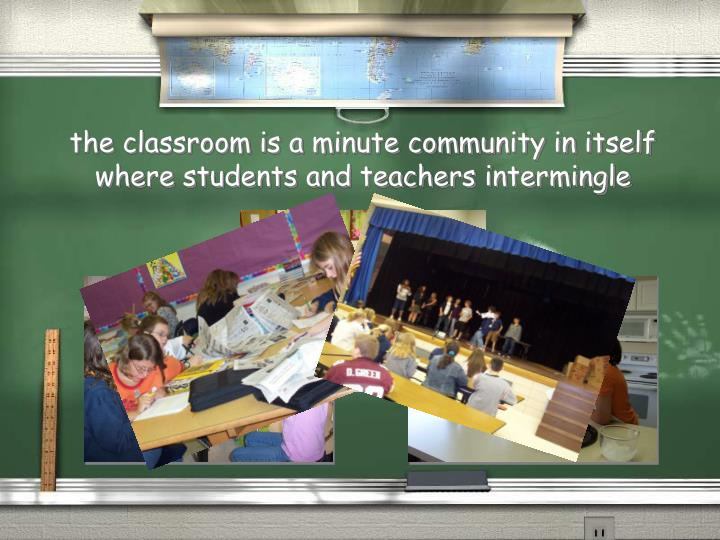 T he classroom is a minute community in itself where students and teachers intermingle