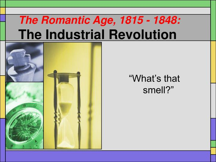 The romantic age 1815 1848 the industrial revolution