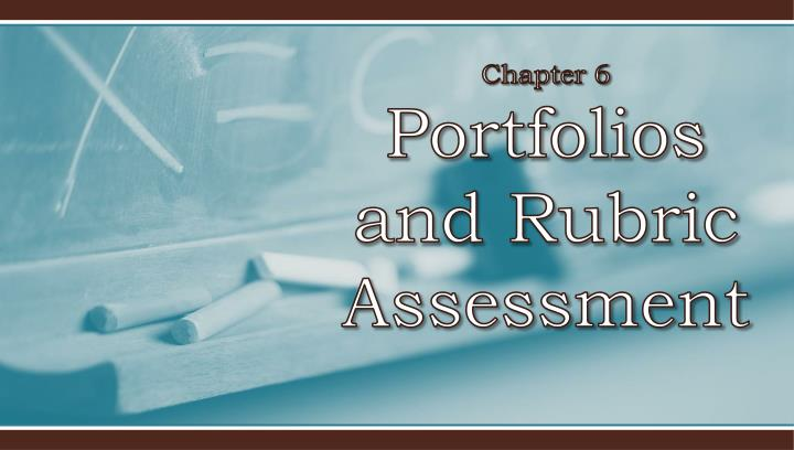 chapter 6 portfolios and rubric assessment n.